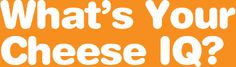 What's Your Cheese IQ?  Tillamook Cheese quiz.