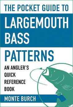 The Pocket Guide to Seasonal Largemouth Bass Patterns: An Angler's Quick Reference Book