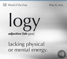 logy (adj) lacking physical or mental energy