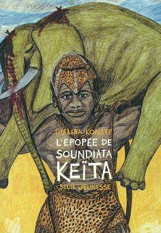 L'Epopée de Soundiata Keïta. - Konaté, Dialiba.   Cliquez sur le lien pour accéder à la fiche.