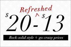 We welcomed 2013 with a sale stocked with stylish picks priced at $20 and $13. Now, we've added more styles and the party just got bigger! Go crazy!