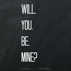 ‎will you be mine @Krayl Funch / An Appealing Plan via @An Appealing Plan #love #quotes
