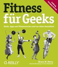Fitness für Geeks: Hacks, Apps und Wissenswertes rund um deine Gesundheit von Bruce W. Perry, http://www.amazon.de/dp/3868994041/ref=cm_sw_r_pi_dp_fXmXqb1P0PY71