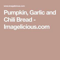 Pumpkin, Garlic and Chili Bread - Imagelicious.com