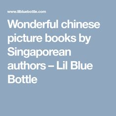 Wonderful chinese picture books by Singaporean authors – Lil Blue Bottle