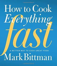 How to Cook Everything Fast: A Better Way to Cook Great Food by Mark Bittman, Hardcover World's Best Food, Good Food, Air Fryer Recipes, Healthy Recipes, Great Recipes, Easy Recipes, Soup Recipes, New York Times, Parmesan