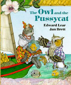 The Owl and the Pusseycat by Edward Lear. Illustrations by Jan Brett. Beautiful!