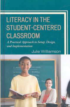 Literacy in the Student-Centered Classroom: A Practical Approach to Set-up, Design, and Implementation
