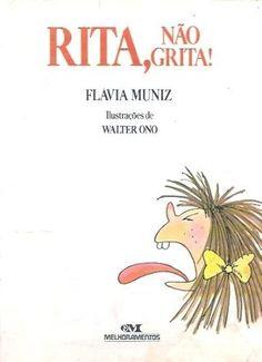Rita, Não Grita ! by Flávia Muniz. My favorite Brazilian kid's book (Rita don't scream!) about a very naughty little girl. Loved it when I was a little girl living in Rio.