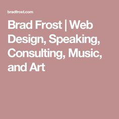 Brad Frost |  Web Design, Speaking, Consulting, Music, and Art