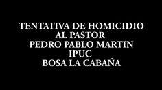 Tentativa de homicidio al pastor pedro pablo martin IPUC