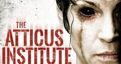 The Atticus Institute (2015)…An Unexpectedly Intriguing Horror Film That Deserves an Audience