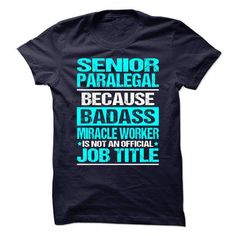 Awesome Shirt for SENIOR PARALEGAL T Shirts, Hoodies. Get it here ==► https://www.sunfrog.com/No-Category/Awesome-Shirt-for-SENIOR-PARALEGAL-106387018-Guys.html?41382