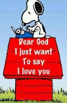 Snoopy ~ Dear God I love you. Gods Love, My Love, Snoopy Quotes, Peanuts Quotes, Jesus Christus, Life Quotes Love, God Loves Me, Jesus Loves, Dear God