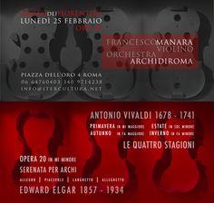 Concert  Monday, February 25, 2013 8.00PM  Museo dei Fiorentini  Piazza dell'Oro, 4 (Via Giulia)  Roma  Soloist: Francesco Manara  Program  E. Elgar - Serenata per Archi in E minor op. 20  A. Vivaldi - Le Quattro Stagioni