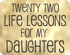 Twenty Two Life Lessons For My Daughters