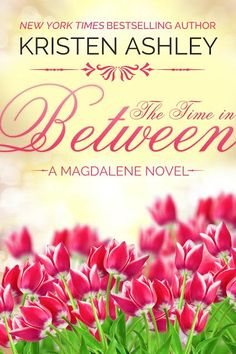 Cover Reveal: The Time In Between (The Magdalene Series #3) by: Kristen Ashley
