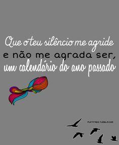 O teu silêncio me agride e não me agrada ser um calendário do ano passado (8) #EngHaw