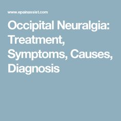 Occipital Neuralgia Symptoms, (Head Pain), Causes and Cure Occipital Neuralgia Treatment, Neuralgia Symptoms, Trigeminal Neuralgia, Headache Symptoms, Migraine Relief, Spondylolisthesis, Head Pain, Tension Headache, Nerve Pain
