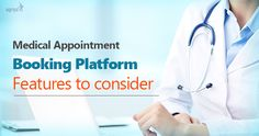 Feature Worth Considering To Launch Online Medical Appointment Booking Platform.