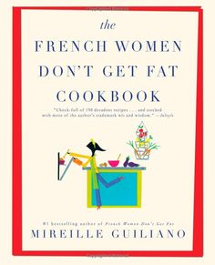 Amazon.com: The French Women Dont Get Fat Cookbook (9781439148976): Mireille Guiliano: Books