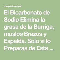 El Bicarbonato de Sodio Elimina la grasa de la Barriga, muslos Brazos y Espalda. Solo si lo Preparas de Esta Manera - My CMS