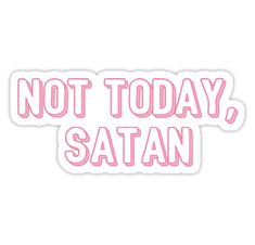 not today satan Stickers Meme Stickers, Snapchat Stickers, Tumblr Stickers, Phone Stickers, Cool Stickers, Printable Stickers, Preppy Stickers, Red Bubble Stickers, Collage Mural