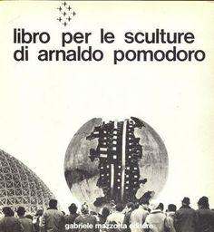 POMODORO - Ballo Guido, Boatto Alberto, Dorfles Gillo, Libro per le sculture di Arnaldo Pomodoro. Milano, Mazzotta, 1974.