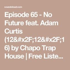 Episode 65 - No Future feat. Adam Curtis by Chapo Trap House Adam Curtis, Future, House, Free, Future Tense, Home, Haus, Houses