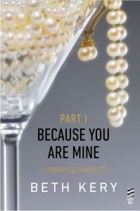 Because You Are Mine Part I: Because You Tempt Me by Beth Kery