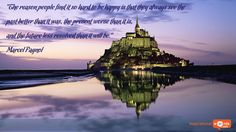 """Inspirational Wallpaper Quote by Marcel Pagnol """"The reason people find it so hard to be happy is that they always see the past better than it was, the present worse than it is, and the future less resolved than it will be."""""""