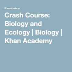 Crash Course: Biology and Ecology | Biology | Khan Academy