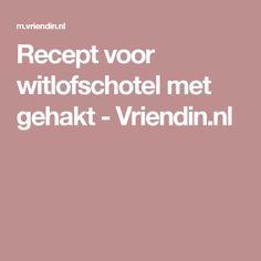 Recept voor witlofschotel met gehakt - Vriendin.nl