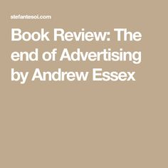 Book Review: The end of Advertising by Andrew Essex