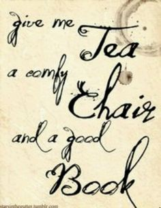 Give me tea, a comfy chair, and a good book.