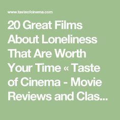 20 Great Films About Loneliness That Are Worth Your Time «  Taste of Cinema - Movie Reviews and Classic Movie Lists