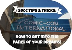SDCC Tips & Tricks: How To Get Into The Panel of Your Dreams!