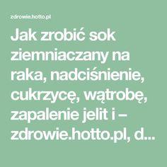 Jak zrobić sok ziemniaczany na raka, nadciśnienie, cukrzycę, wątrobę, zapalenie jelit i – zdrowie.hotto.pl, domowe sposoby popularne w necie