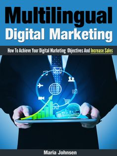 Multilingual Digital Marketing How To Achieve Your Digital Marketing Objectives And Increase Sales https://www.createspace.com/4504834