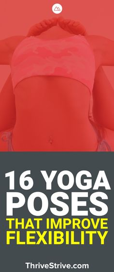 Want to improve your flexibility with yoga? These 16 yoga poses will not only improve your flexibility but also help you burn fat and build lean muscle.