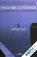TOCCARE LE NUVOLE un libro di PETIT PHILIPPE pubblicato da Ponte alle Grazie