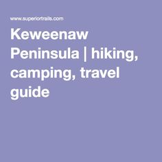Keweenaw Peninsula | hiking, camping, travel guide