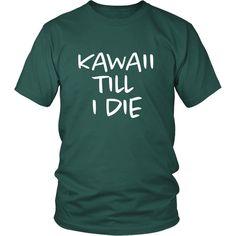 Kawaii Till I Die Unisex TShirt, Comfy kawaii shirt, kawaii and proud, forest green shirt