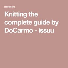 Knitting the complete guide by DoCarmo - issuu