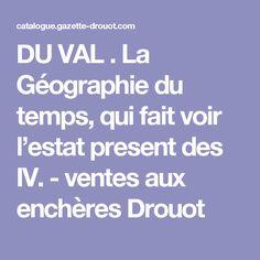 DU VAL . La Géographie du temps, qui fait voir l'estat present des IV. - ventes aux enchères Drouot