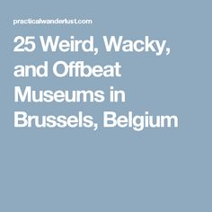 25 Weird, Wacky, and Offbeat Museums in Brussels, Belgium