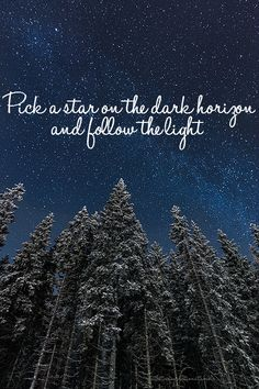 """The Call"" by Regina Spektor. Pick a star on the dark horizon and follow the light. <3 :')"