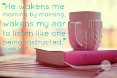 """~Encouragement for Today Devotions by Proverbs 31 Ministries~ """"The Sovereign LORD has given me a well-instructed tongue, to know the word that sustains the weary. He wakens me morning by morning, wakens my ear to listen like one being instructed."""" Isaiah 50:4"""