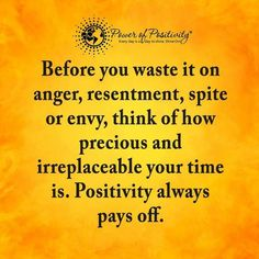 Before you waste it on anger, resentment, spite or envy, think of how precious and irreplaceable your time is. Positivity always pays off.  #powerofpositivity #positivewords #positivethinking #inspiration #quotes