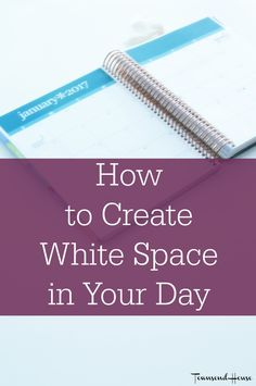 Townsend House: How to Create White Space in your Day and Why that is Important